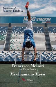 Mi chiamano Messi - Elena Becchi,Francesco Messori - ebook