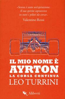 Il mio nome è Ayrton. La corsa continua - Leo Turrini - copertina