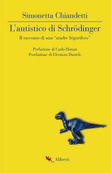 L' autistico di Schrödinger. Il racconto di una «madre frigorifero» - Simonetta Chiandetti - ebook