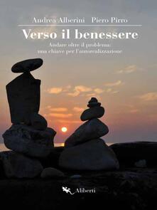 Verso il benessere. Andare oltre il problema: una chiave per l'autorealizzazione - Andrea Alberini,Piero Pirro - ebook
