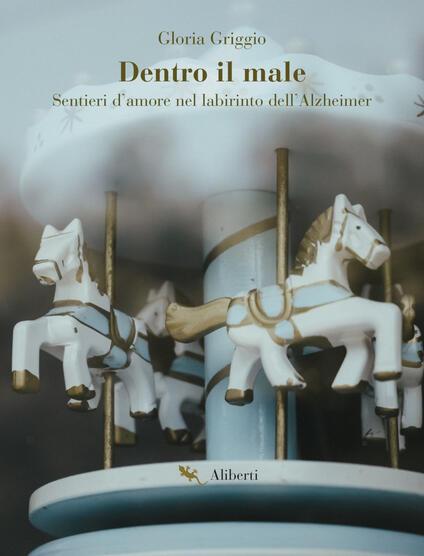 Dentro il male. Sentieri d'amore nel labirinto dell'Alzheimer - Gloria Griggio - ebook