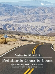 Pedalando Coast to Coast. Quattro «ragazzi» in bicicletta da New York a San Francisco - Valerio Miselli - ebook