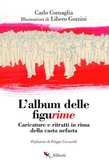 L' album delle figurime. Caricature e ritratti in rima della casta nefasta - Carlo Cornaglia,Libero Gozzini - ebook