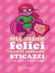 Mamme felici con il Metodo Sticazzi - Carla Ferguson Barberini - ebook