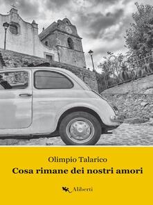 Cosa rimane dei nostri amori. La Trilogia di Caccuri. Vol. 1 - Olimpio Talarico - ebook
