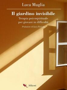 Il giardino invisibile. Terapia psicospirituale per giovani in difficoltà - Luca Muglia - ebook