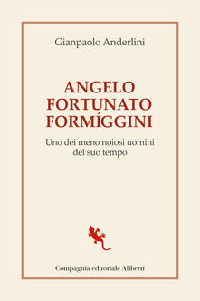Angelo Fortunato Formíggini. Uno dei meno noiosi uomini del suo tempo - Gianpaolo Anderlini - copertina