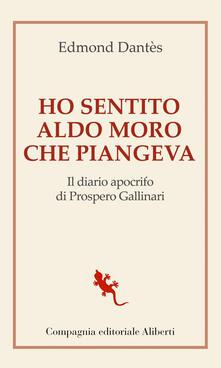 Ho sentito Aldo Moro che piangeva. Il diario apocrifo di Prospero Gallinari - Edmond Dantès - ebook