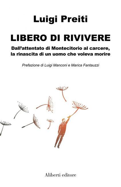 Libero di rivivere. Dall'attentato di Montecitorio al carcere, la rinascita di un uomo che voleva morire - Luigi Preiti - ebook