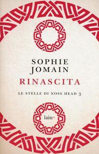 Libro Rinascita. Le stelle di Noss Head. Vol. 3 Sophie Jomain