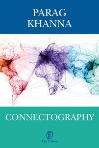 Foto Cover di Connectography. Le mappe del futuro ordine mondiale, Ebook di Parag Khanna,F. Motta, edito da Fazi