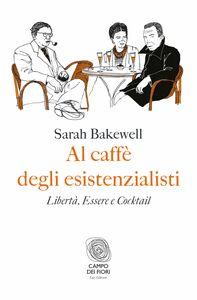 Foto Cover di Al caffè degli esistenzialisti. Libertà, essere e cocktail, Ebook di Michele Zurlo,Sarah Bakewell, edito da Fazi