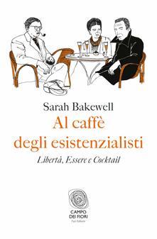 Al caffè degli esistenzialisti. Libertà, essere e cocktail - Sarah Bakewell,Michele Zurlo - ebook