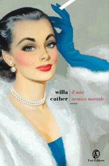 Il mio nemico mortale - Willa Cather,Stefano Tummolini - ebook