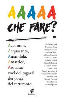 AAAAA Che fare? Accumuli, Acquasanta, Amandola, Amatrice, Arquata: voci dei ragazzi dei paesi del terremoto - AA.VV. - ebook