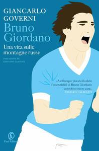 Bruno Giordano. Una vita sulle montagne russe - Giancarlo Governi - ebook