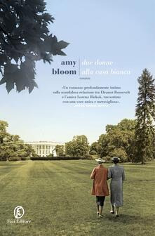 Due donne alla Casa Bianca - Amy Bloom - copertina