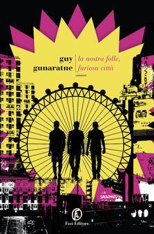 La nostra folle, furiosa città - Guy Gunaratne - copertina
