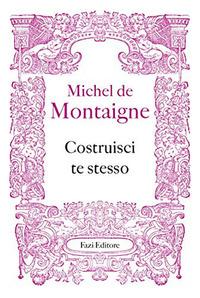 Costruisci te stesso - Montaigne, Michel de - wuz.it