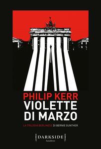 Libro Violette di marzo. La trilogia berlinese di Bernie Gunther. Vol. 1 Philip Kerr