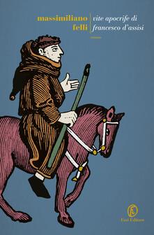 Vite apocrife di Francesco d'Assisi - Massimiliano Felli - copertina