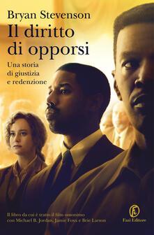 Il diritto di opporsi. Una storia di giustizia e redenzione - Bryan Stevenson - copertina