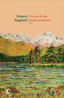 L' arrivo di una strana primavera - Franco Faggiani - ebook