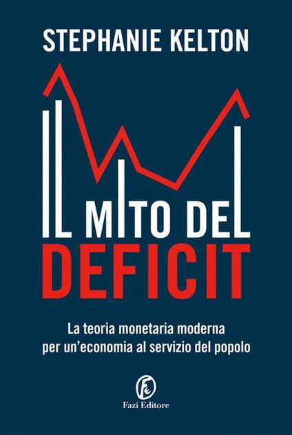 Il mito del deficit. La teoria monetaria moderna per un'economia al servizio del popolo - Stephanie Kelton - copertina