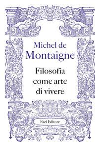 Libro Filosofia come arte di vivere Michel de Montaigne