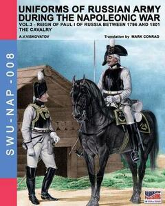 Uniforms of russian army during the napoleonic war. Vol. 3: The Cavalry.