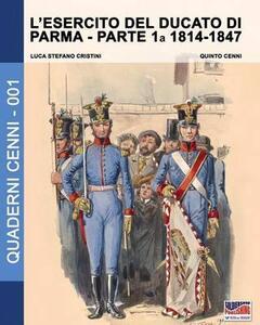 L' esercito del Ducato di Parma. Vol. 1: 1814-1847.