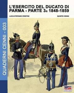 L' esercito del Ducato di Parma. Vol. 3: 1848-1859.