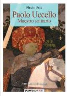 Paolo Uccello. Maestro solitario