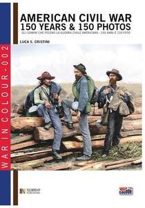American civil war. 150 years & 150 photos. Ediz. italiana e inglese