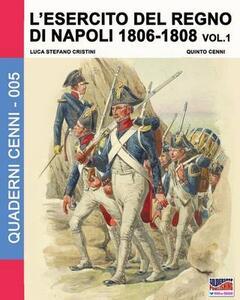 L' esercito del regno di Napoli (1806-1808). Vol. 1