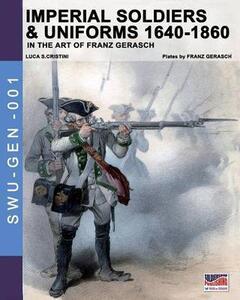 Imperial soldiers & uniform (1640-1860). In the art of Franz Gerasch