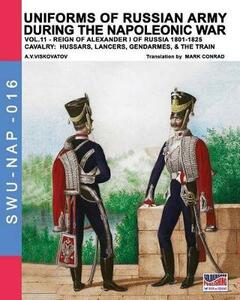 Uniforms of Russian army during the Napoleonic war. Vol. 10: Reign of Alexander I of Russia 1801-1825. Cavalry: cuirassiers, dragoons & horse-jägers.