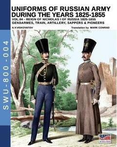 Uniforms of Russian army during the years 1825-1855. Vol. 4: Gendarmes, train, artillery, sappers & pioneers.