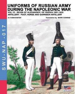 Uniforms of Russian army during the Napoleonic war. Vol. 12: Artillery: foot, horse and garrison artillery.