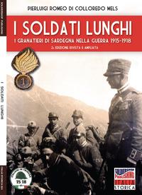 I I soldati lunghi. I granatieri di Sardegna nella guerra 1915-1918 - Di Colloredo Mels Pierluigi Romeo - wuz.it