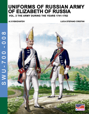 Uniforms of russian army of Elizabeth of Russia. Ediz. illustrata. Vol. 2: army during the years 1741-1762, The.