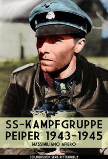 SS-Kampfgruppe Peiper 1943-1945. Nuova ediz. - Massimiliano Afiero - copertina