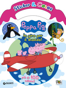 Tegliowinterrun.it In giro per il mondo. Peppa Pig. Sticker & color. Con Adesivi Image