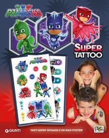 Listadelpopolo.it Super Tattoo. Pj Masks. Ediz. a colori Image