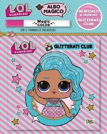 Radiosenisenews.it Glitterati club. L.O.L. surprise! Albo magico. Con gadget Image