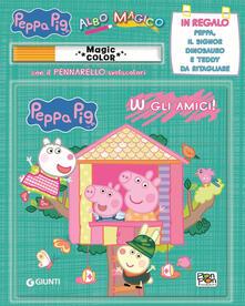 W gli amici! Albo magico. Peppa Pig. Con gadget - Cristina Panzeri - copertina