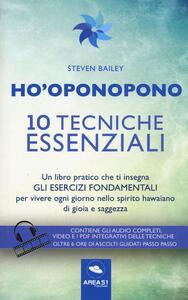 Ho'oponopono. 10 tecniche essenziali. Un libro pratico che ti insegna gli esercizi fondamentali per praticare e vivere ogni giorno... Con aggiornamento online