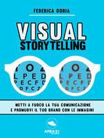 Visual storytelling. Metti a fuoco la tua comunicazione e promuovi il tuo brand con le immagini