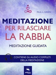 Meditazione per rilasciare la rabbia. Tecnica guidata. Con File audio per il download - Paul L. Green - ebook