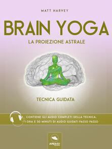 Brain yoga. La proiezione astrale. Tecnica guidata. Con File audio per il download - Matt Harvey - ebook